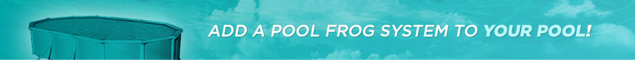 Add a Pool Frog system to your pool!